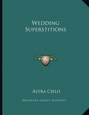 Wedding Superstitions, Astra Cielo  (Author)