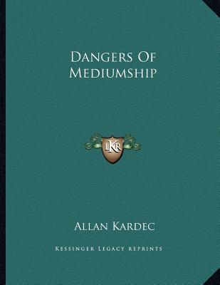 Dangers Of Mediumship, Kardec, Allan