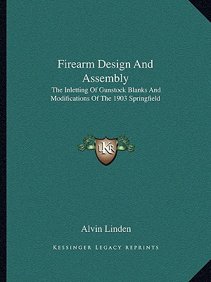 Image for Firearm Design And Assembly: The Inletting Of Gunstock Blanks And Modifications Of The 1903 Springfield