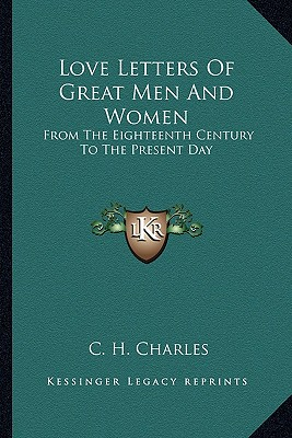 Image for Love Letters Of Great Men And Women: From The Eighteenth Century To The Present Day