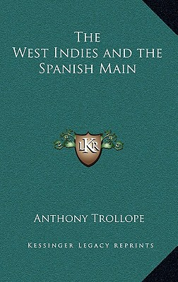 The West Indies and the Spanish Main, Trollope, Anthony