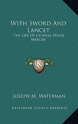 With Sword And Lancet: The Life Of General Hugh Mercer