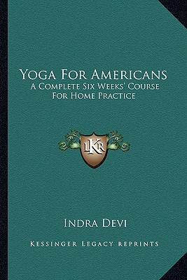 Image for YOGA FOR AMERICANS : A COMPLETE SIX WEEKS' COURSE FOR HOME PRACTICE