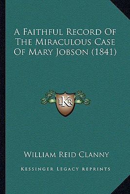 A Faithful Record Of The Miraculous Case Of Mary Jobson (1841), Clanny, William Reid
