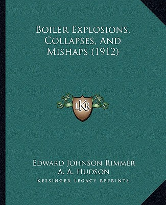 Boiler Explosions, Collapses, And Mishaps (1912), Rimmer, Edward Johnson