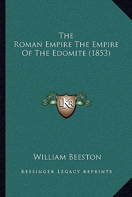 The Roman Empire The Empire Of The Edomite (1853), Beeston, William
