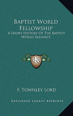 Image for Baptist World Fellowship: A Short History Of The Baptist World Alliance