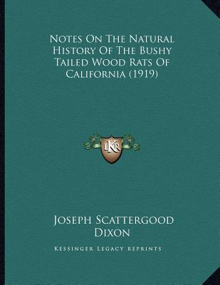 Notes On The Natural History Of The Bushy Tailed Wood Rats Of California (1919), Dixon, Joseph Scattergood