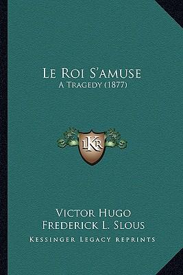 Le Roi S'amuse: A Tragedy (1877), Hugo, Victor