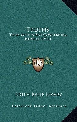 Truths: Talks With A Boy Concerning Himself (1911), Edith Belle Lowry