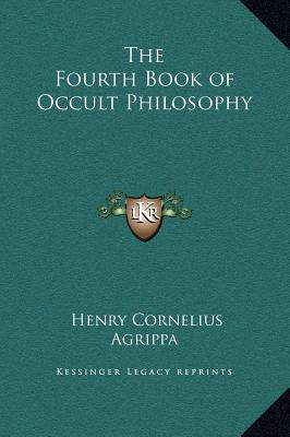 The Fourth Book of Occult Philosophy, Agrippa, Henry Cornelius