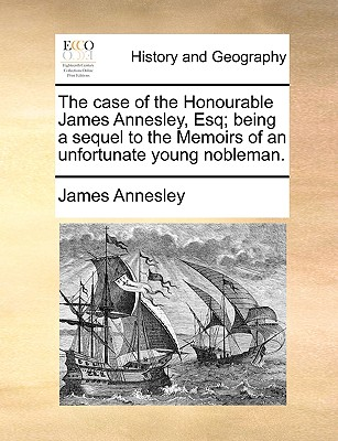 Image for The case of the Honourable James Annesley, Esq; being a sequel to the Memoirs of an unfortunate young nobleman.