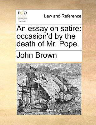 An essay on satire: occasion'd by the death of Mr. Pope., Brown, John