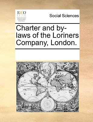 Charter and by-laws of the Loriners Company, London., Multiple Contributors, See Notes