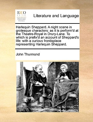 Harlequin Sheppard. A night scene in grotesque characters: as it is perform'd at the Theatre-Royal in Drury-Lane. To which is prefix'd an account of ... frontispiece representing Harlequin Sheppard., Thurmond, John