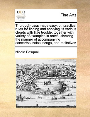 Image for Thorough-bass made easy: or, practical rules for finding and applying its various chords with little trouble; together with variety of examples in ... concertos, solos, songs, and recitatives