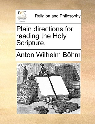 Plain directions for reading the Holy Scripture., B�hm, Anton Wilhelm