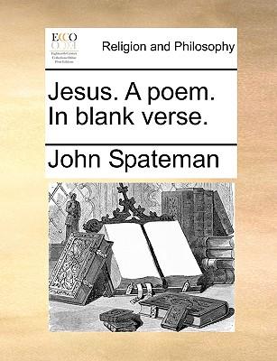 Jesus. A poem. In blank verse., Spateman, John