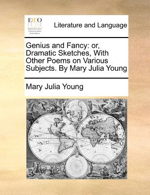 Genius and Fancy: or, Dramatic Sketches, With Other Poems on Various Subjects. By Mary Julia Young, Young, Mary Julia