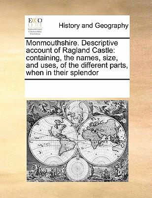 Image for Monmouthshire. Descriptive account of Ragland Castle: containing, the names, size, and uses, of the different parts, when in their splendor