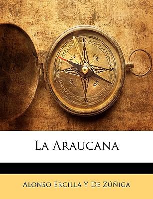 LA ARAUCANA, ZUNIGA, ALONSO ERCILLA Y DE