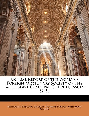 Annual Report of the Woman's Foreign Missionary Society of the Methodist Episcopal Church, Issues 32-34