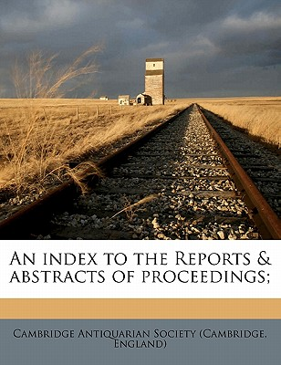 An index to the Reports & abstracts of proceedings;