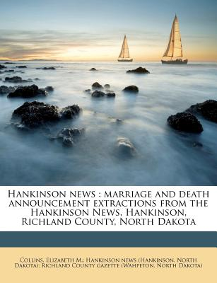 Image for Hankinson news: marriage and death announcement extractions from the Hankinson News, Hankinson, Richland County, North Dakota