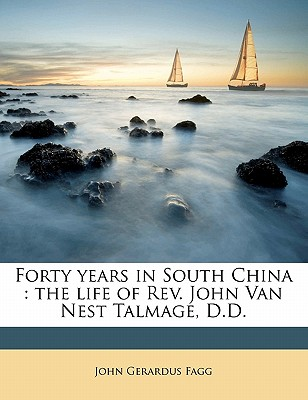 Image for Forty Years in South China: The Life of REV. John Van Nest Talmage, D.D.