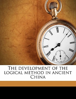The Development of the Logical Method in Ancient China, Shih Hu (Author)