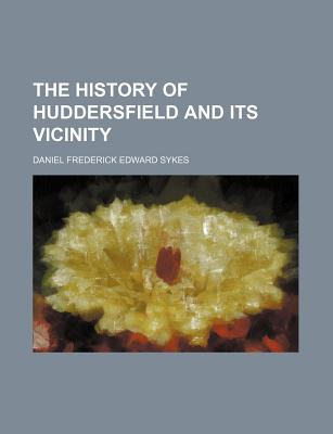 The History of Huddersfield and Its Vicinity, Sykes, Daniel Frederick Edward