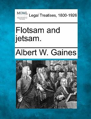 Flotsam and jetsam., Gaines, Albert W.