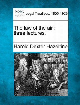 The law of the air: three lectures., Hazeltine, Harold Dexter