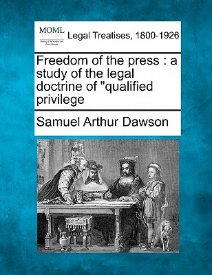 """Freedom of the press: a study of the legal doctrine of """"qualified privilege, Dawson, Samuel Arthur"""