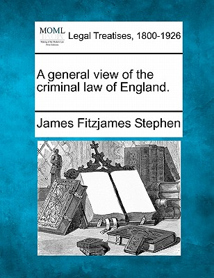 A general view of the criminal law of England., Stephen, James Fitzjames