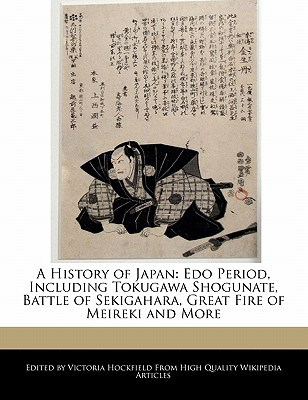 Image for A History of Japan: Edo Period, Including Tokugawa Shogunate,  Battle of Sekigahara, Great Fire of Meireki and More