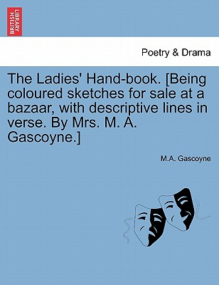 The Ladies' Hand-book. [Being coloured sketches for sale at a bazaar, with descriptive lines in verse. By Mrs. M. A. Gascoyne.], Gascoyne, M.A.