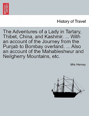 The Adventures of a Lady in Tartary, Thibet, China, and Kashmir. ... With an account of the Journey from the Punjab to Bombay overland. ... Also an ... and Neilgherry Mountains, etc. Vol. III., Hervey, Mrs