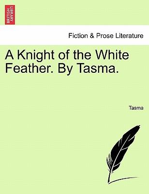 A Knight of the White Feather. By Tasma. VOL. I, Tasma