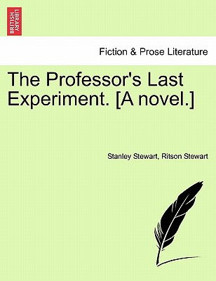 The Professor's Last Experiment. [A novel.], Stewart, Stanley; Stewart, Ritson