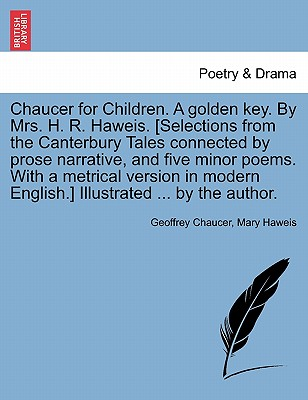 Image for Chaucer for Children. A golden key. By Mrs. H. R. Haweis. [Selections from the Canterbury Tales connected by prose narrative, and five minor poems. ... ... by the author. (French Edition)