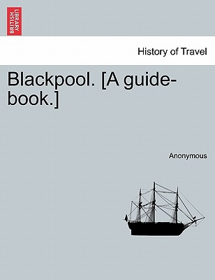 Blackpool. [A guide-book.], Anonymous