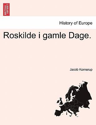 Roskilde i gamle Dage. (Danish Edition), Kornerup, Jacob