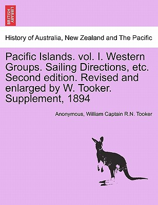 Pacific Islands. vol. I. Western Groups. Sailing Directions, etc. Second edition. Revised and enlarged by W. Tooker. Supplement, 1894, Anonymous; Tooker, William Captain R.N.