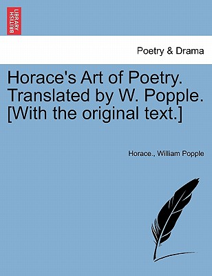 Horace's Art of Poetry. Translated by W. Popple. [With the original text.], Horace.; Popple, William