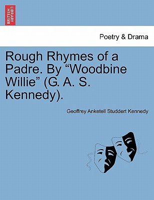 "Rough Rhymes of a Padre. By ""Woodbine Willie"" (G. A. S. Kennedy)., Kennedy, Geoffrey Anketell Studdert"
