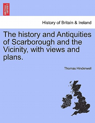 The history and Antiquities of Scarborough and the Vicinity, with views and plans., Hinderwell, Thomas