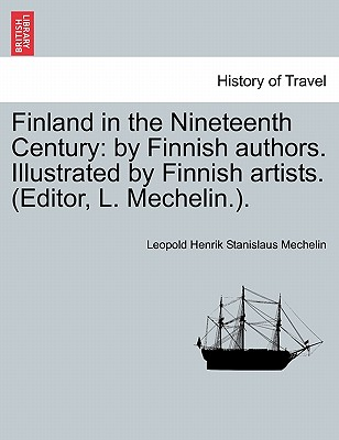 Finland in the Nineteenth Century: by Finnish authors. Illustrated by Finnish artists. (Editor, L. Mechelin.)., Mechelin, Leopold Henrik Stanislaus