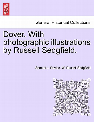 Dover. With photographic illustrations by Russell Sedgfield., Davies, Samuel J.; Sedgfield, W. Russell