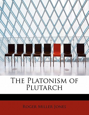 The Platonism of Plutarch, Jones, Roger Miller